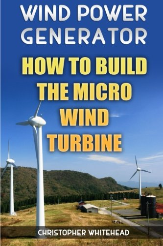 Wind Power Generator: How To Build The Micro Wind - Engineering Power Wind