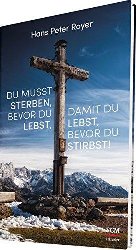 Du musst sterben, bevor du lebst, damit du lebst, bevor du stirbst! (Moderne Klassiker des Glaubens (4))
