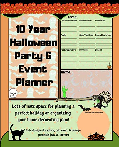 10 Year Halloween Party & Event Planner: Lots of note space for planning a perfect holiday or organizing your home decorating plan! Cute design of a witch, cat, skull, & orange pumpkin jack-o'-lantern -