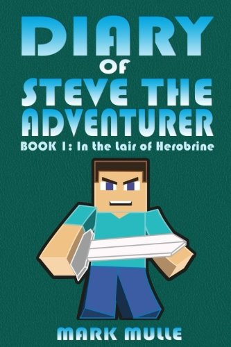 Diary of Steve the Adventurer (Book 1): In the Lair of Herobrine (An Unofficial Minecraft Book for Kids Age 9-12) (Volume 1)