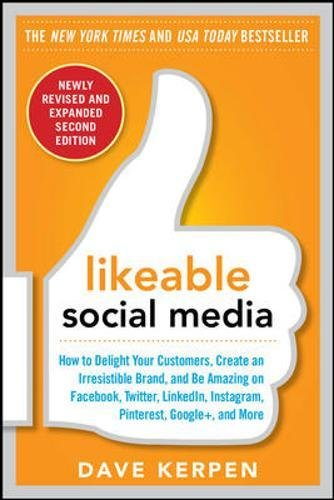 Likeable Social Media  Revised And Expanded  How To Delight Your Customers  Create An Irresistible Brand  And Be Amazing On Facebook  Twitter  Linkedin  Instagram  Pinterest  And More