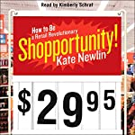 Shopportunity!: How to Be a Retail Revolutionary | Kate Newlin