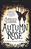 Autumn Rose (Dark Heroine Novels) by Gibbs, Abigail (2014) Paperback