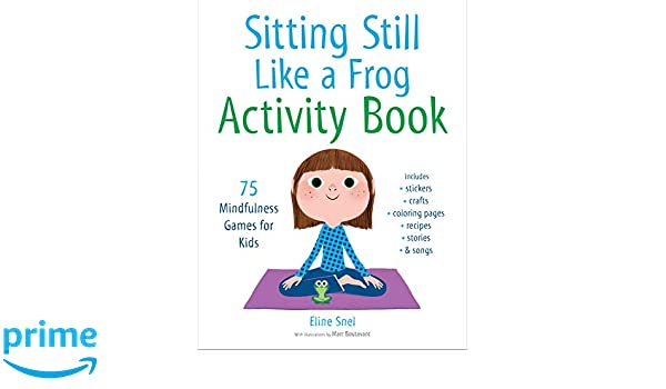 Sitting Still Like A Frog Activity Book 75 Mindfulness Games For