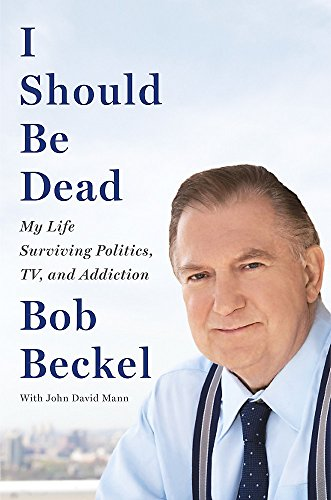 I Should Be Dead: My Life Surviving Politics, TV, and Addiction