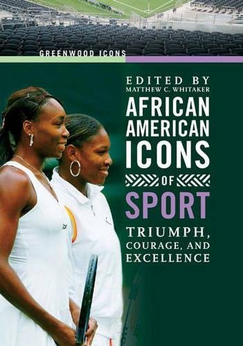 Search : African American Icons of Sport: Triumph, Courage, and Excellence (Greenwood Icons)
