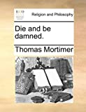 Die and Be Damned, Thomas Mortimer, 1140920251