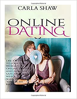 Online Dating: Discover How to Join the World of Online Dating And Remain  Safe and Secure While Searching for