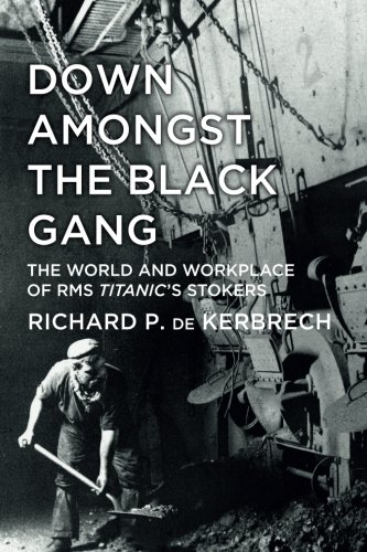 Black Gang (Down Amongst the Black Gang: The World and Workplace of RMS Titanic's Stokers)