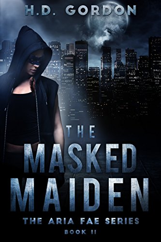 [The Masked Maiden: a superhero urban fantasy (The Aria Fae Series Book 2)] (Female Superheroes And Villains)