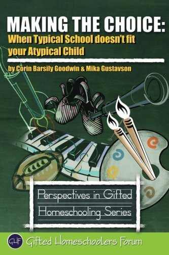 Making the Choice: When Typical School Doesn't Fit Your Atypical Child (Perspectives in Gifted Homeschooling) by Goodwin Corin Barsily Gustavson MFT Mika (2011-07-09) Paperback