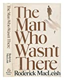 The Man Who Wasn't There, MacLeish, Roderick, 0394493613