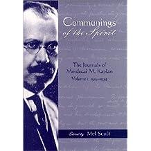 Communings of the Spirit: The Journals of Mordecai M. Kaplan, Vol. I 1913-1934