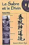 Image de Le Sabre et le Divin: Héritage spirituel de la Tenshin Shoden Katori Shint Ryu