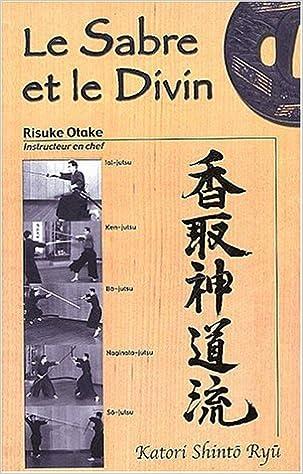 Livre gratuits en ligne Le sabre et le divin. Héritage spirituel de la Tenshin Shoden Katori Shinto Ryu pdf epub