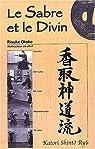 Le sabre et le divin : Héritage spirituel de la Tenshin Shoden Katori Shinto Ryu par Otake