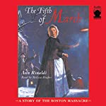 The Fifth of March: A Story of the Boston Massacre   Ann Rinaldi