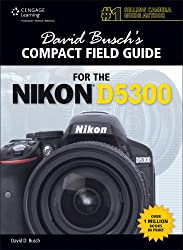 David Busch's Compact Field Guide for the Nikon D5300 (David Busch's Compact Field Guides)