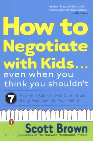 How to Negotiate with Kids . . . Even When You Think You Shouldn't: Seven Essential Skills to End Conflict and Bring More Joy into Your Family PDF
