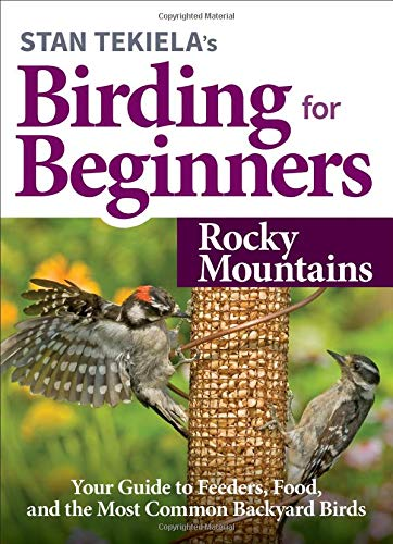 Stan Tekiela's Birding for Beginners: Rocky Mountains: Your Guide to Feeders, Food, and the Most Common Backyard Birds (Bird-Watching Basics)