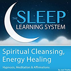 Spiritual Cleansing, Energy Healing with Hypnosis, Meditation, and Affirmations