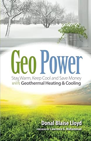 Geo Power: Stay Warm, Keep Cool and Save Money with Geothermal Heating & Cooling (Geo Press)