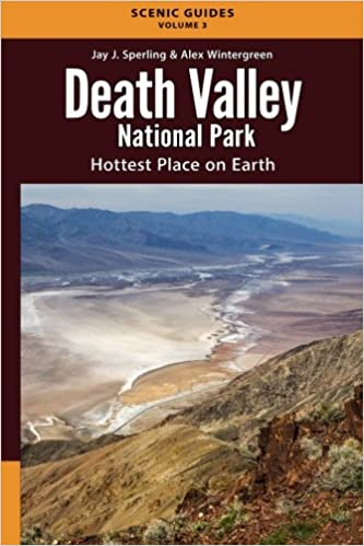 Death Valley National Park: Hottest Place on Earth (Scenic Guides) (Volume 3)