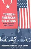 Turkish-American Relations : Past, Present, and Future, Mustafa Aydn, Çagr Erhan, 0714652733