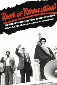 Roots of revolution: An Interpretive History of Modern Iran from Yale University Press