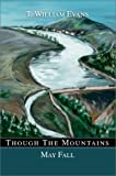 Though the Mountains May Fall:The Story of the Great Johnstown Flood of 1889, T. William Evans, 0595655459