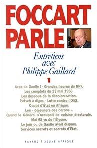 Foccart parle. Entretiens avec Philippe Gaillard. Tome 1 par Jacques Foccart
