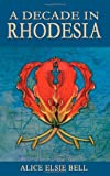 A Decade in Rhodesia, Alice Bell, 184401472X