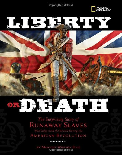 Liberty or Death: The Surprising Story of Runaway Slaves who Sided with the British During the American Revolution