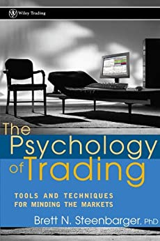 The Psychology of Trading: Tools and Techniques for Minding the Markets (Wiley Trading Book 368) by [Steenbarger, Brett N.]