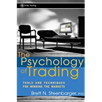 The Psychology of Trading: Tools and Techniques for Minding the Markets (Wiley Trading Book 368)