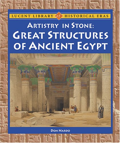 Lucent Library of Historical Eras - Artistry in Stone: Great Structures of Ancient Egypt pdf