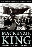 Mackenzie King: Citizenship and Community, Essays Marking the 125th Anniversary of the Birth of William Lyon Mackenzie King