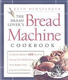 The Bread Lover's Bread Machine Cookbook, Beth Hensperger, 1558321551