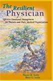 The Resilient Physician, Wayne M. Sotile and Mary O. Sotile, 1579472435
