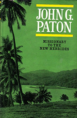 John G. Paton, Missionary to the New Hebrides: An Autobiography (From the Library of Morton H. Smith) (John G Paton Missionary To The New Hebrides)