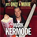 It's Only a Movie Audiobook by Mark Kermode Narrated by Mark Kermode