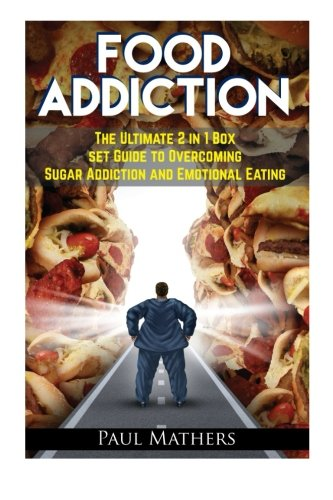 Food Addiction: The Ultimate 2 in 1 Box Set Guide to Overcoming Sugar Addiction and Emotional Eating (sugar addiction, sugar addiction cure, sugar ... detox, overcome sugar addiction, addiction)