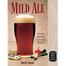 Mild Ale: History, Brewing, Techniques, Recipes (Classic Beer Style Series Book 15) (English Edition)
