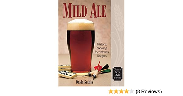Mild ale history brewing techniques recipes classic beer style mild ale history brewing techniques recipes classic beer style series kindle edition by dave sutula cookbooks food wine kindle ebooks fandeluxe Gallery
