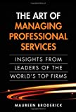 img - for The Art of Managing Professional Services: Insights from Leaders of the World's Top Firms by Broderick Maureen (2010-11-03) Hardcover book / textbook / text book
