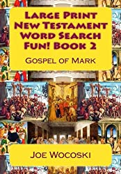 Large Print New Testament Word Search Fun! Book 2: Gospel of Mark (Large Print New Testament Word Search Books) (Volume 2)