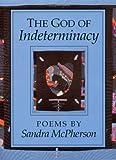 The God of Indeterminacy, Sandra McPherson, 025206271X