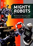 mighty robot book 9 - Mighty Robots: Mechanical Marvels that Fascinate and Frighten