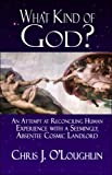 img - for What Kind of God?: An Attempt at Reconciling Human Experience with a Seemingly Absentee Cosmic Landlord book / textbook / text book