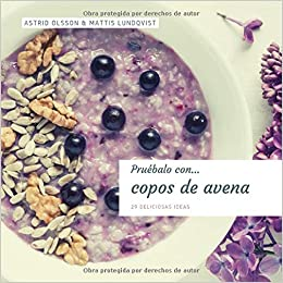 Pruébalo...copos de avena: 29 Deliciosas Ideas (pruebe algunas sabrosas recetas) (Spanish Edition): Astrid Olsson, Mattis Lundqvist: 9781798898062: ...
